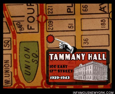 Tammany Hall, Alfred E. Smith, Mayor Jimmy Walker, Robert Wagner, Wigwam, 100 East 17th Street, Senator Robert Wagner, FDR, Franklin Delano Roosevelt, Dutch Schultz, Lucky Luciano, Frank Costello, Fiorello La Guardia, National Crime Syndicate, Frank Costello
