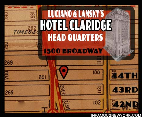 Hotel Claridge, Lucky Luciano, Salvatore Luciana, Meyer Lansky, Frank Costello, 1500 Broadway, Bugsy Segal, Salvatore Maranzano, Joe Masseria, Joe The Boss Masseria, Giuseppe Masseria, Prohibition, Rum Running, Arnold Rothstein, The Brain of Broadway, Broadway, Stork Club, Silver Slipper, 21 Club, Scotch, Broadway Mob, Last Testament of Lucky Luciano, Rector's, 1500 Broadway, 44th Street, prohibition, Speakeasies,