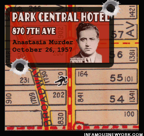 Two hitmen rubbed out Albert Anastasia in the Park Central Sheraton Hotel located at 870 7th Avenue.