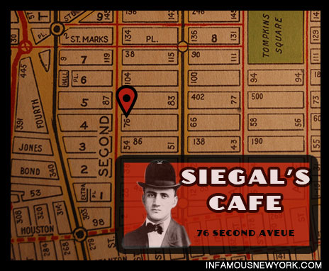 Chieftan of the Jewish mob, Big Jack Zelig, hung his hat at Siegal's cafe, 76 Second Avenue.